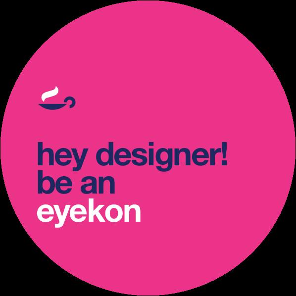 hey designer! be an eyekon